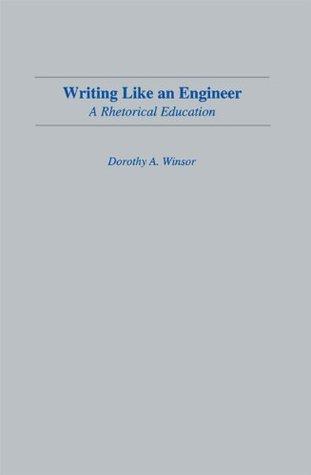 Writing Like An Engineer: A Rhetorical Education (Rhetoric, Knowledge, and Society Series) Dorothy A. Winsor