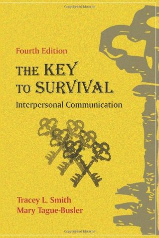 Key to Survival: Interpersonal Communication Tracey L. Smith