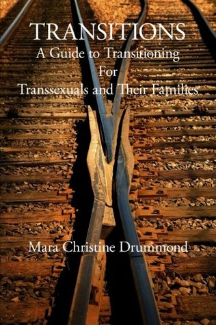 Transitions - A Guide To Transitioning for Transsexuals and Their Families Mara Drummond