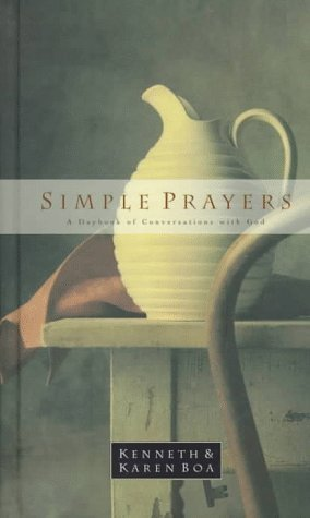 Simple Prayers: A Daybook of Conversations with God Kenneth D. Boa