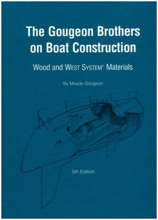 Gougeon Brothers on Boat Construction: Wood and West System Materials Meade Gougeon