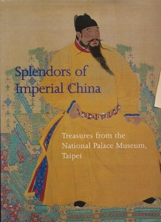 Splendors of Imperial China: Treasures from the National Palace Museum, Taipei  by  Maxwell K. Hearn