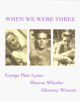 When We Were Three: The Travel Albums of George Platt Lynes, Monroe Wheller, and Glenway Wescott 1925-1935 James Crump