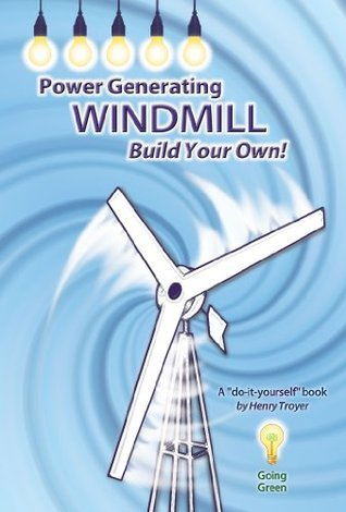 Power Generating Windmill: Build Your Own!: A Do-It-Yourself Book Henry Troyer