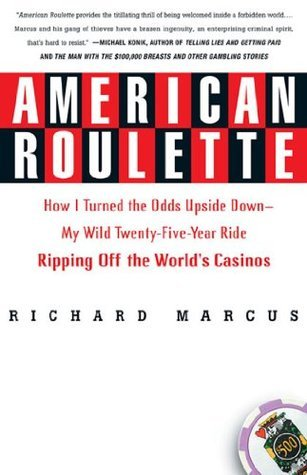 American Roulette: How I Turned the Odds Upside Down---My Wild Twenty-Five-Year Ride Ripping Off the Worlds Casinos (Thomas Dunne Books) Richard Marcus