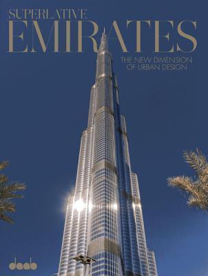 Superlative Emirates: The New Dimension of Urban Design  by  Caroline Klein