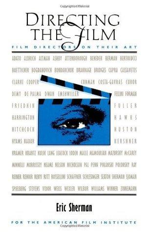 Directing the Film: Film Directors on Their Art Eric Sherman