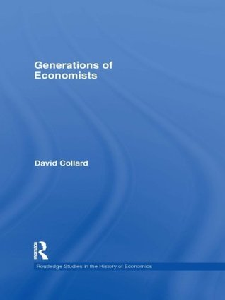 Generations of Economists (Routledge Studies in the History of Economics)  by  David Collard