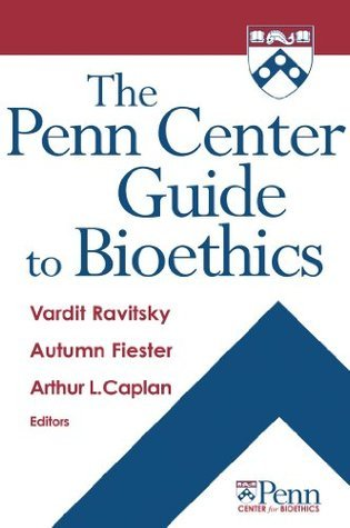 The Penn Center Guide to Bioethics Vardit Ravitsky