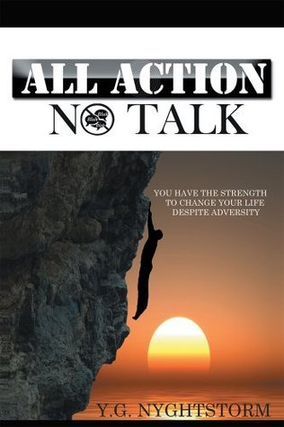 All Action, No Talk!: You Have The Strength To Change Your Life Despite Adversity  by  Y.G. Nyghtstorm