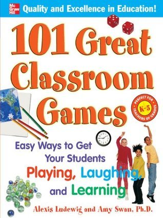 101 Great Classroom Games: Easy Ways to Get Your Students Playing, Laughing, and Learning (101... Language Series) Alexis Ludewig