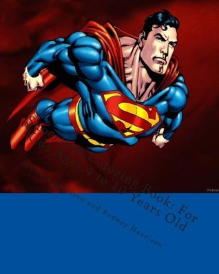 Superman Coloring Book: For Kids Ages 4 to 10 Years Old NOT A BOOK