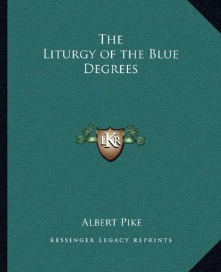 The Liturgy of the Blue Degrees Albert Pike