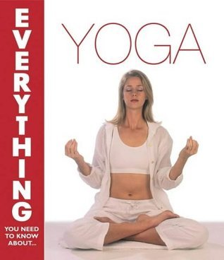 Yoga (Everything You Need to Know About...)  by  Cynthia Worby
