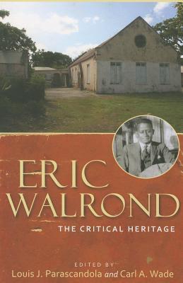 Eric Walrond: The Critical Heritage Louis J. Parascandola