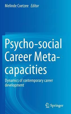 Psycho-Social Career Meta-Capacities: Dynamics of Contemporary Career Development  by  Melinde Coetzee