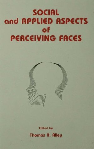 Social and Applied Aspects of Perceiving Faces Thomas R. Alley