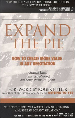 Expand the Pie: How to Create More Value in Any Negotiation  by  Grande Lum