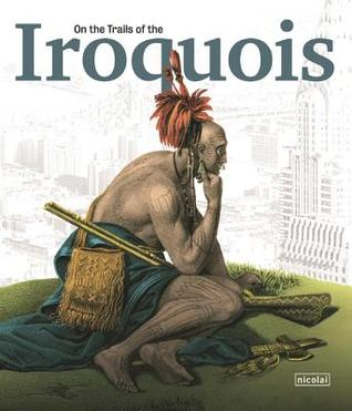 On the Trails of the Iroquois  by  Kunst-Und Ausstellungshalle