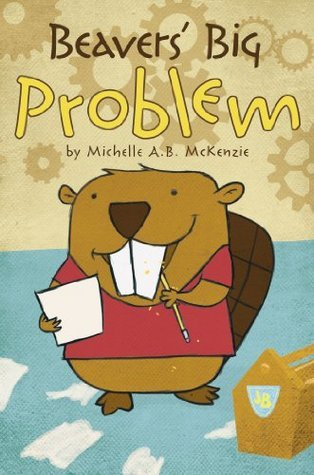 Beavers Big Problem Michelle A.B. McKenzie