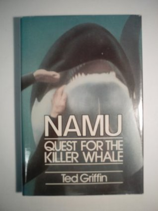 Namu, Quest for the Killer Whale  by  Ted Griffin