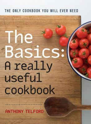 The Basics: A Really Useful Cook Book Anthony Telford