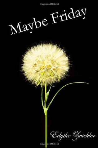 Maybe Friday  by  Edythe Zwickler