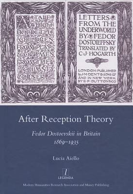 After Reception Theory: Fedor Dostoevskii in Britain, 1869-1935  by  Lucia Aiello