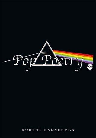 Pop Poetry  by  Robert Bannerman