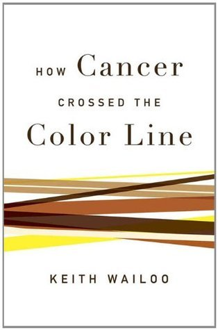 How Cancer Crossed the Color Line Keith Wailoo