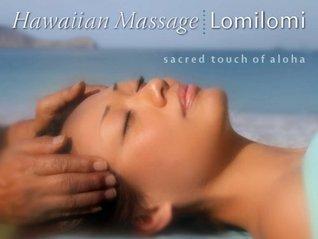 Hawaiian Massage Lomilomi: Sacred Touch of Aloha  by  R. Makana Risser Chai