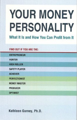 Your Money Personality What It Is and How You Can Profit From It  by  Kathleen Gurney