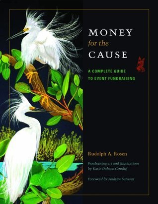 Money for the Cause: A Complete Guide to Event Fundraising (Conservation Leadership Series, Sponsored Meadows Center for Water and the Environment, Texas State University) by Rudolph A. Rosen