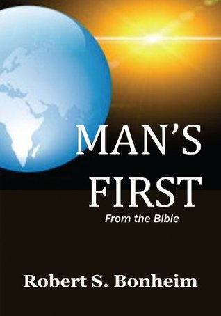 MANS FIRST: From the Bible  by  Robert S. Bonheim