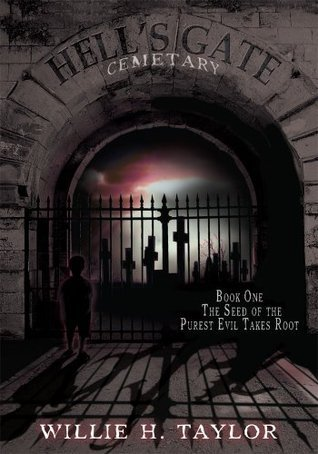Hells Gate Cemetery: Book #1, The Seed of the Purest Evil Takes Root  by  Willie H. Taylor
