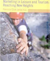 Marketing in Leisure and Tourism: Reaching New Heights  by  Patricia Click Janes