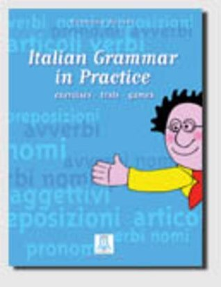 Italian Grammar in Practice, Exercises, Theory and Grammar S. Nocchi