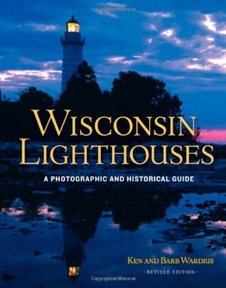 Wisconsin Lighthouses: A Photographic and Historical Guide, Revised Edition  by  Ken Wardius