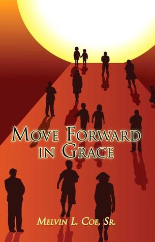 Move Forward in Grace  by  Melvin Coe