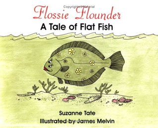 Flossie Flounder: A Tale of Flat Fish Suzanne Tate