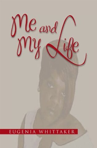 Me and My Life  by  Eugenia Whittaker