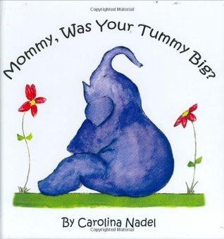 Mommy, Was Your Tummy Big? Carolina Nadel