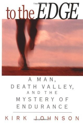 To the Edge : A Man, Death Valley, and the Mystery of Endurance  by  Kirk Johnson