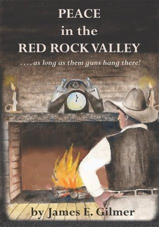 Peace in the Red Rock Valley:....as Long as Them Guns Hang There  by  James Gilmer