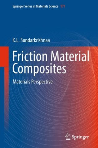 Friction Material Composites: Materials Perspective (Springer Series in Materials Science) K.L. Sundarkrishnaa