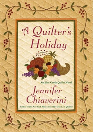A Quilters Holiday: An Elm Creek Quilts Novel (Elm Creek Quilts Novels)  by  Jennifer Chiaverini