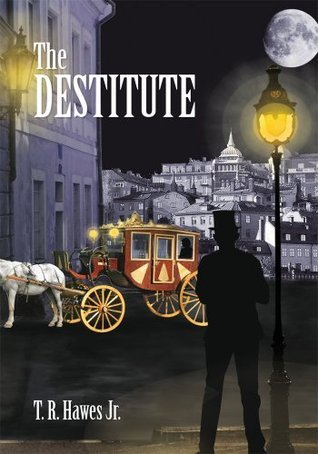The Destitute  by  T. R. Hawes Jr.