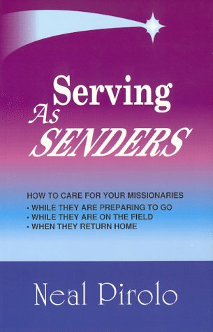 Serving As Senders: How to Care for Your Missionaries While They Are Preparing to Go, While They Are on the Field, When They Return Home  by  Neal Pirolo