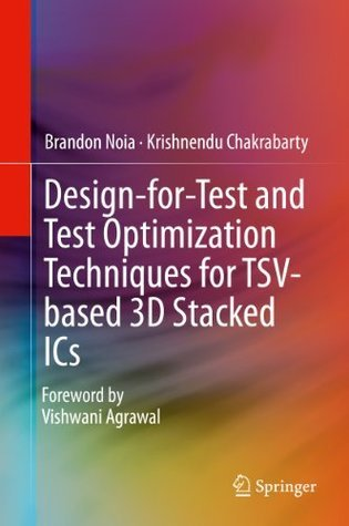 Design-for-Test and Test Optimization Techniques for TSV-based 3D Stacked ICs Brandon Noia
