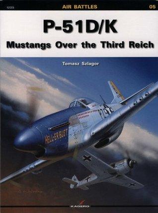 P-51D/K: Mustangs Over the Third Reich (12005) Tomasz Szlagor